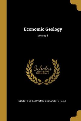 Economic Geology; Volume 1