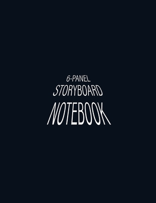 6-Panel Storyboard Notebook: Storyboard Layout with Narration Lines on 8.5 x 11 inches Book Size with 150 pages - Perfect size for storytelling for Animators, Directors, Filmmakers, TV Producers, & Social Media Content Videos