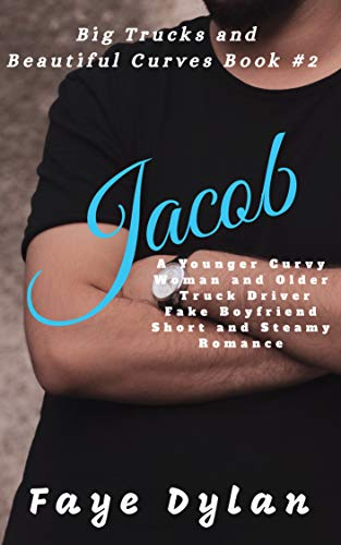 Jacob: A Younger Curvy Woman and Older Truck Driver Fake Boyfriend Short and Steamy Romance (Big Trucks and Beautiful Curves Book 2)