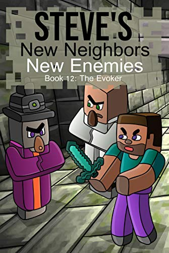 Steve's New Neighbors: New Enemies (Book 12): The Evoker (An Unofficial Minecraft Diary Book for Kids Ages 9 - 12 (Preteen)