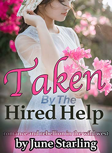Taken By The Hired Help: A Lesbian Romance In The Wild West
