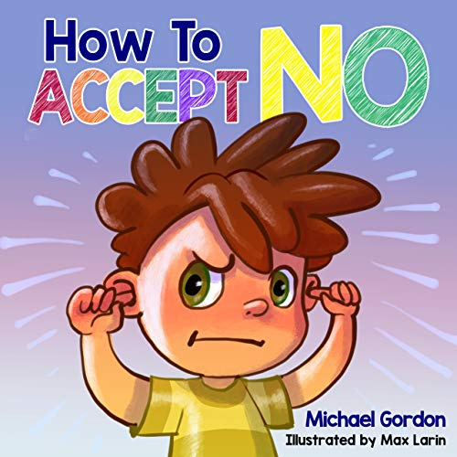 How To Accept No: Children's book about emotions & feelings, kids ages 3 5, preschool books (Self-Regulation Skills 10)