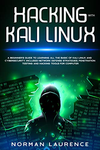 Hacking with Kali Linux: A beginner's guide to learning all the basic of Kali Linux and cybersecurity. Includes network defense strategies, penetration testing and hacking tools for computer