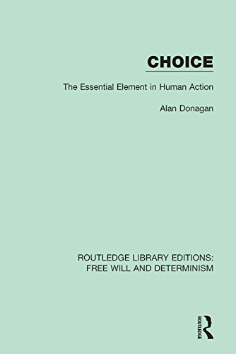 Choice: The Essential Element in Human Action (Routledge Library Editions: Free Will and Determinism Book 2)