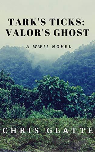 Tark's Ticks: Valor's Ghost: A WWII Novel