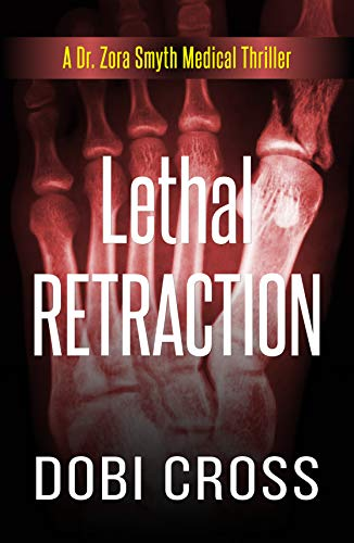 Lethal Retraction: A gripping medical thriller (Dr. Zora Smyth Medical Thriller Series Book 6)