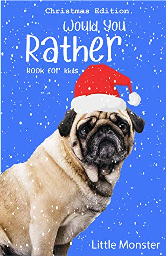 Would you rather?: The book of Funny, silly and Hilarious questions for your children aged 6-12 years old | Christmas edition Best game for family time