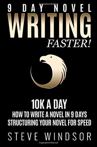 Nine Day Novel: Writing Faster: 10K a Day, How to Write a Novel in 9 Days, Structuring Your Novel For Speed