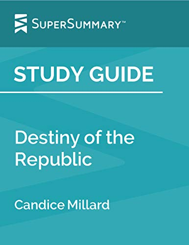 Study Guide: Destiny of the Republic by Candice Millard