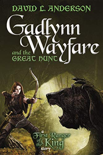 Gadlynn Wayfare and the Great Hunt: A First Ranger of the King Story