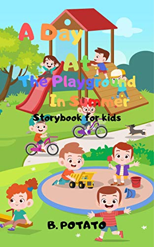 A day At The Playground In Summer Story Book For Kids: Story Book for Kids Age 2-7, Boys or Girls, kids, and Preschool Prep, Kindergarten,1st Grade Activity Learning