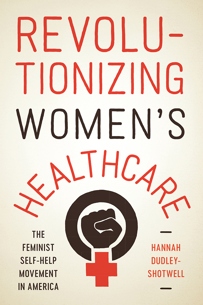 Revolutionizing Women's Healthcare: The Feminist Self-Help Movement in America