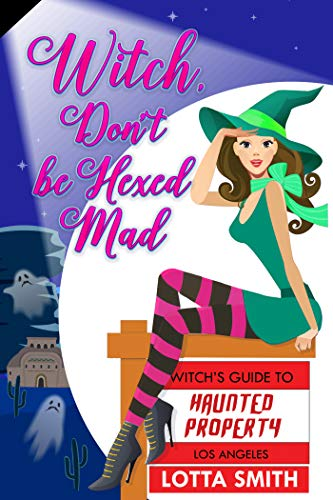 Witch, Don't be Hexed Mad (Witch's Guide to Haunted Properties: Los Angeles, #4)