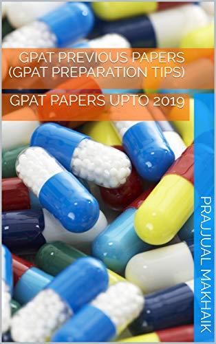 GPAT PREVIOUS PAPERS (GPAT PREPARATION TIPS): GPAT PAPERS UPTO 2019