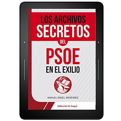 Los archivos secretos del PSOE en el exilio (9788494587573)