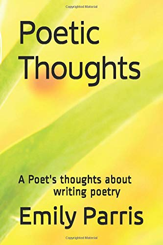 Poetic Thoughts: A Poet's thoughts about writing Poetry