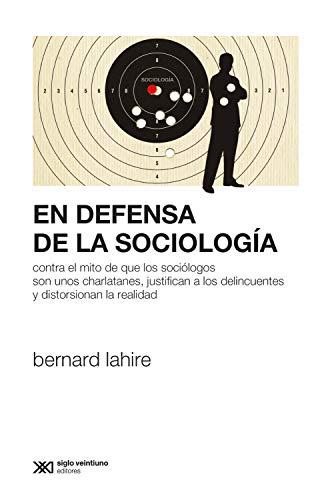 En defensa de la sociología: Contra el mito de que los sociólogos son unos charlatanes, justifican a los delincuentes y distorsionan la realidad