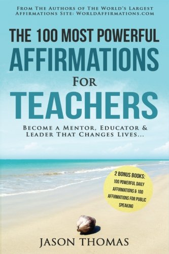 Affirmation the 100 Most Powerful Affirmations for Teachers 2 Amazing Affirmative Bonus Books Included for Public Speaking & Daily Affirmations: Become a Mentor, Educator & Leader That Changes Lives