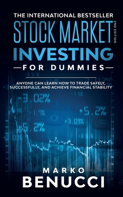 Stock Market Investing For Dummies - ANYONE Can Learn How To Trade Safely, Successfully, And Achieve Financial Stability: A Proven Guide For Beginners To Build A Risk-Free Passive Income By Investing In Stocks And Shares