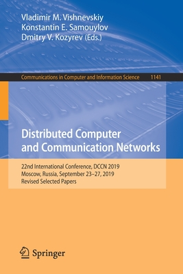 Distributed Computer and Communication Networks: 22nd International Conference, Dccn 2019, Moscow, Russia, September 23-27, 2019, Revised Selected Papers