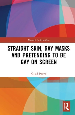 Straight Skin, Gay Masks and Pretending to be Gay on Screen: and Pretending to be Gay on Screen