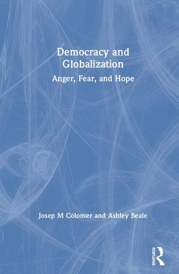 Democracy and Globalization: Anger, Fear, and Hope