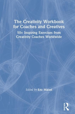 The Creativity Workbook for Coaches and Creatives: 50+ Inspiring Exercises from Creativity Coaches Worldwide