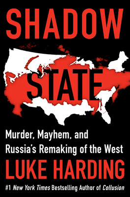 Shadow State: Murder, Mayhem, and Russia's Attack on the West
