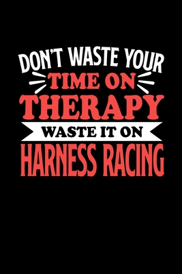 Don't Waste Your Time On Therapy Waste It On Harness Racing: Graph Paper Notebook with 120 pages 6x9 perfect as math book, sketchbook, workbookGift for Harness Racing Fans and Coaches