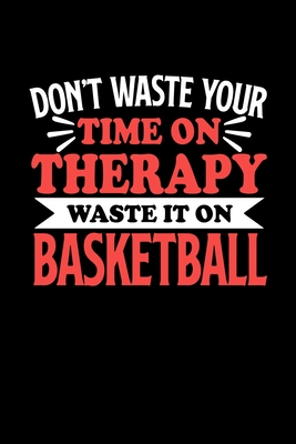 Don't Waste Your Time On Therapy Waste It On Basketball: Graph Paper Notebook with 120 pages 6x9 perfect as math book, sketchbook, workbookGift for Basketball Fans and Coaches