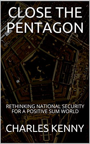 Close the Pentagon: Rethinking National Security for a Positive Sum World