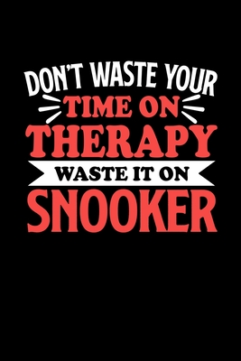 Don't Waste Your Time On Therapy Waste It On Snooker: Graph Paper Notebook with 120 pages 6x9 perfect as math book, sketchbook, workbookGift for Snooker Fans and Coaches