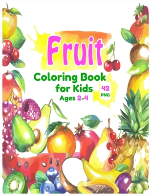 Fruits Coloring Book for Kids ages 2-4: A Coloring Book of Seasonal Fruits (8.5′x 11′) 42 High-quality Illustration