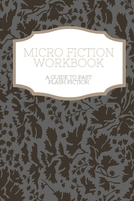 Micro Fiction Workbook: A Templated Guide for Fast Flash Fiction: For Writers, Students, Short Stories, Creative Writing, and Kids