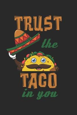 Trust The Taco In You: 6x9 Zoll ca. DIN A5 Taco Sombrero Notizheft leer 120 Seiten leeres Taco Sombrero Notizbuch f�r Notizen in Schule, Universit�t, Arbeit oder zuhause. Eine tolles Geschenk f�r Ihre Liebsten.