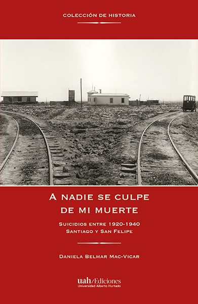 A nadie se culpe de mi muerte. Suicidios entre 1920-1940 Santiago y San Felipe