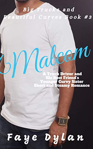 Malcom: A Truck Driver and His Best Friend's Younger Curvy Sister Short and Steamy Romance (Big Trucks and Beautiful Curves Book 3)