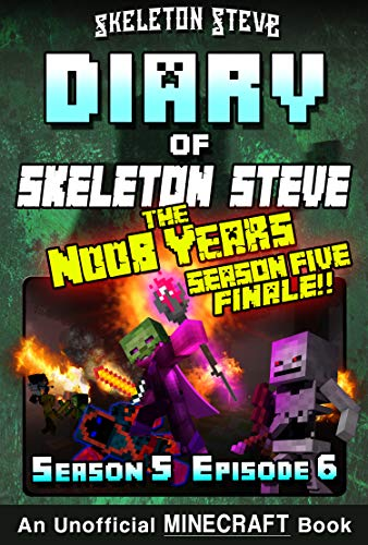 Diary of Minecraft Skeleton Steve the Noob Years - Season 5 Episode 6 (Book 30) : Unofficial Minecraft Books for Kids, Teens, & Nerds - Adventure Fan Fiction ... Collection - Skeleton Steve the Noob Years)