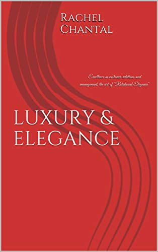 "LUXURY & ELEGANCE: Excellence in customer relations and management, the art of ""Relational Elegance"""