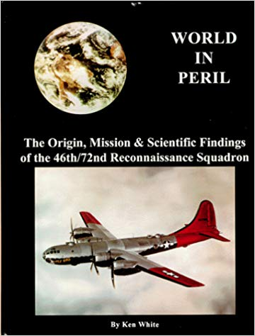 World in Peril: The Origin , Mission & Scientific Findings of the 46th / 72nd Reconnaissance Squadron