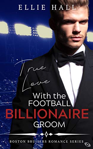 True Love with the Football Billionaire Groom (Sweet, Christian Football Bad Boy Romance Series Book 2)