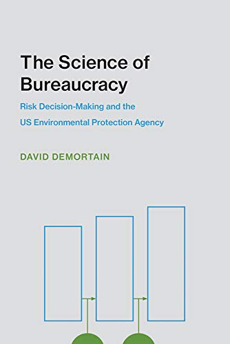 The Science of Bureaucracy: Risk Decision-Making and the US Environmental Protection Agency (Inside Technology)