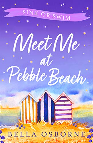 Meet Me at Pebble Beach: Part Three – Sink or Swim: The most feel-good and funny romance fiction read of summer 2020 (Meet Me at Pebble Beach, Book 3)