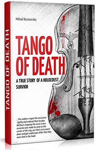 Tango of Death. A True Story of a Holocaust Survivor: Historical Book for Adults and Teens (WW2. Jewish Holocaust Fiction 1)