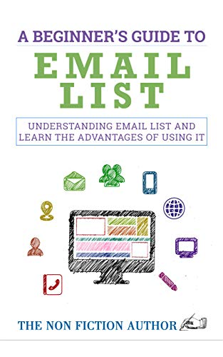 A Beginner's Guide to Email List: Understanding Email List and Learn the Advantages of Using it
