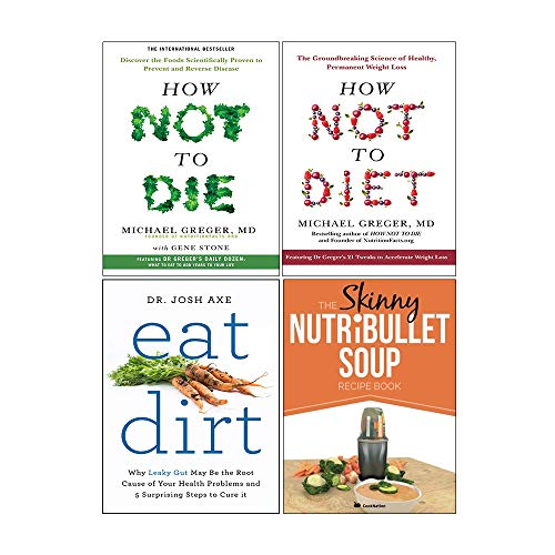 How Not to Diet[Hardcover], How Not to Die[Hardcover], Eat Dirt, The Skinny NUTRiBULLET Soup Recipe Book 4 Books Collection Set