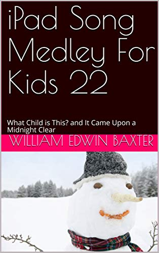 iPad Song Medley For Kids 22: What Child is This? and It Came Upon a Midnight Clear (Folk Song Medley Series)