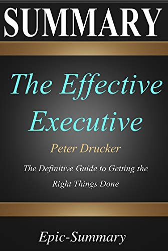 Summary: The Effective Executive by Peter Drucker & Jim Collins - The Definitive Guide to Getting the Right Things Done | A Guide to the Book (Epic-Summary 18)