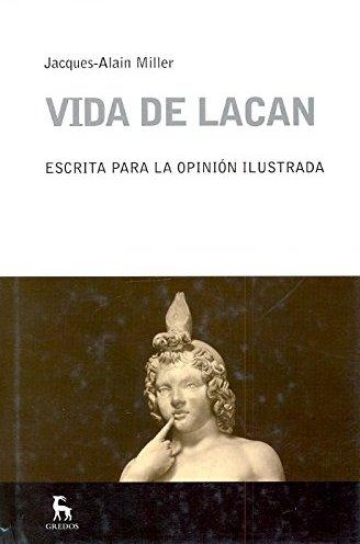 Vida de Lacan: escrita para la opinión ilustrada