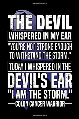 The Devil Whispered In My Ear You´re Not Strong Enough To Withstand The Storm Today I Whispered In The Devil´s Ear I Am The Storm Colon Cancer ... Journey Half Wide-Ruled / Half Blank Notebook